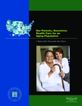 Our Parents, Ourselves: Health Care for an Aging Population; A Report of the Dartmouth Atlas Project