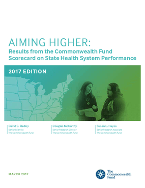 Aiming Higher: Results from the Commonwealth Fund Scorecard on State Health System Performance, 2017 Edition