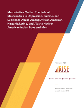 Masculinities Matter: The Role of Masculinities in Depression, Suicide, and Substance Abuse Among African American, Hispanic/Latino, and Alaska Native/American Indian Boys and Men