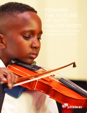 Toward the Future of Arts Philanthropy: The Disruptive Vision of Memphis Music Initiative