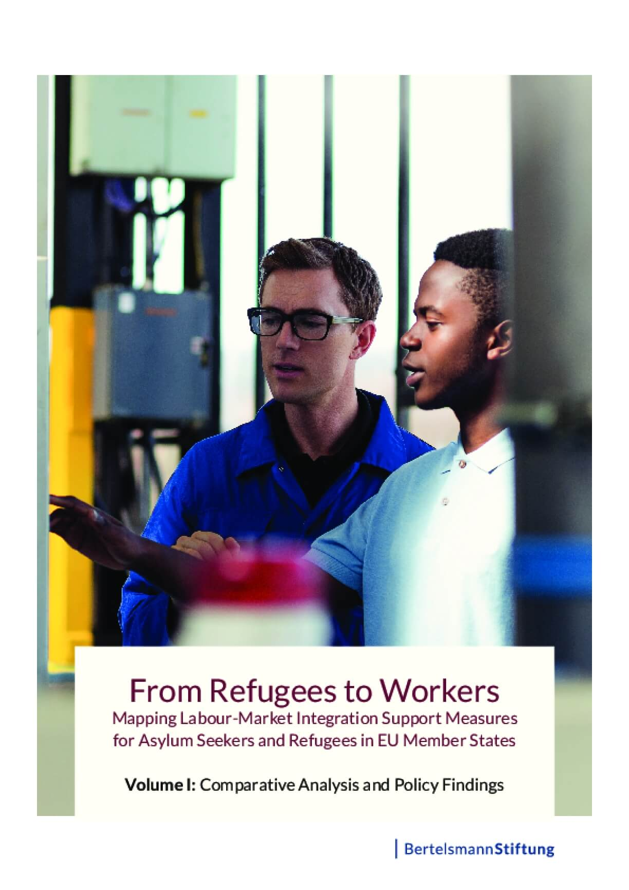 From Refugees to Workers : Mapping Labour-Market Integration Support Measures for Asylum Seekers and Refugees in Eu Member States - Volume I: Comparative Analysis and Policy Findings